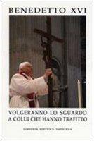 Volgeranno lo sguardo a colui che hanno trafitto - Benedetto XVI (Joseph Ratzinger)