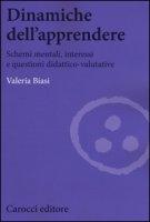 Dinamiche dell'apprendere. Schemi mentali, interessi e questioni didattico-valutative - Biasi Valeria