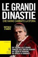 Le grandi dinastie che hanno cambiato la storia - Raffaele D'Amato