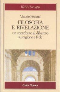 Copertina di 'Filosofia e rivelazione. Un contributo al dibattito su ragione e fede'
