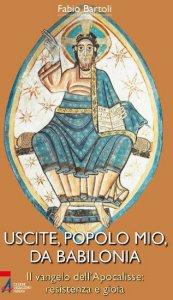 Copertina di 'Uscite, popolo mio, da Babilonia. Il Vangelo dell'Apocalisse. Resistenza e gioia'
