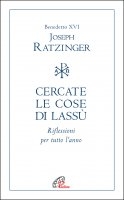 Cercate le cose di lassù - Benedetto XVI (Joseph Ratzinger)