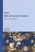 Miti del mondo classico. Testo latino a fronte - Hygino Caio G.
