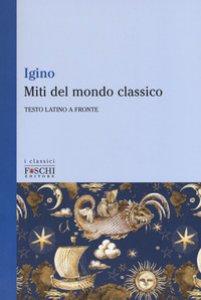 Copertina di 'Miti del mondo classico. Testo latino a fronte'
