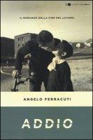 Addio. Il romanzo della fine del lavoro - Ferracuti Angelo