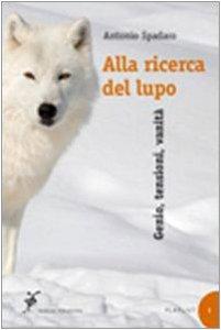 Copertina di 'Alla ricerca del lupo. Genio, tensioni, vanità'