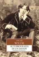Autobiografia di un dandy - Wilde Oscar