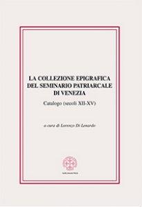 Copertina di 'La collezione epigrafica del Seminario Patriarcale di Venezia'