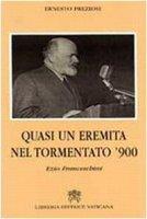 Quasi un eremita del tormentato Novecento. Ezio Franceschini - Preziosi Ernesto