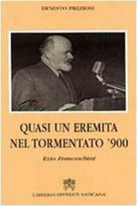 Copertina di 'Quasi un eremita del tormentato Novecento. Ezio Franceschini'