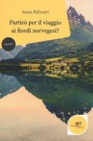 Partirò per il viaggio ai fiordi norvegesi? - Pelizzari Anna