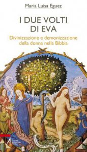 Copertina di 'I due volti di Eva. Divinizzazione e demonizzazione della donna nella Bibbia'