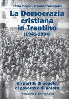 Democrazia Cristiana e il Trentino (1945-1994). Un partito di popolo, di governo e di potere (La) - Paolo Piccoli, Armando Vadagnini
