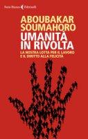 Umanità in rivolta. La nostra lotta per il lavoro e il diritto alla felicità - Aboubakar Soumahoro