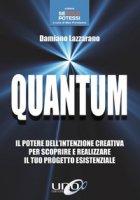 Quantum. Il potere dell'intenzione creativa per scoprire e realizzare il tuo progetto esistenziale - Lazzarano Damiano