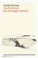 L' architettura del paesaggio italiano. Ediz. illustrata - Ferrara Guido
