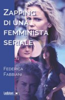 Zapping di una femminista seriale - Fabbiani Federica