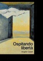 Ospitando libertà - Angelo Casati