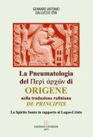 "Pneumatologia del ""Perí archón"" di Origene nella traduzione rufiniana ""De principis"" - Gennaro Antonio Galluccio"