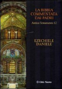 Copertina di 'Ezechiele. Daniele. La Bibbia commentata dai Padri'