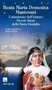 Copertina di 'Beata Maria Domenica Mantovani. Cofondatrice dell'Istituto Piccole Suore della Sacra Famiglia'