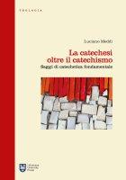 La catechesi oltre il catechismo - Luciano Meddi