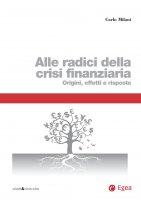 Alle radici della crisi finanziaria - Carlo Milani