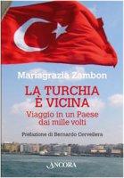 La Turchia è vicina. Viaggio in un paese dai mille volti - Zambon Mariagrazia