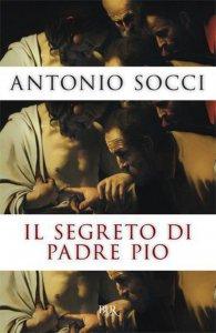 Copertina di 'Il segreto di Padre Pio'