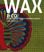 Wax & Co. Antologia dei tessuti stampati d'Africa - Grosfilley Anne