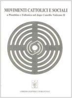 Movimenti cattolici e sociali a Piombino e Follonica nel dopo Concilio Vaticano II - Noce T., Sonetti C., Rasfallini J.
