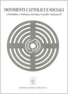 Copertina di 'Movimenti cattolici e sociali a Piombino e Follonica nel dopo Concilio Vaticano II'