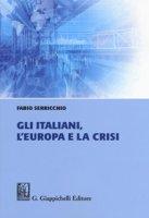 Gli italiani, l'Europa e la crisi - Serricchio Fabio