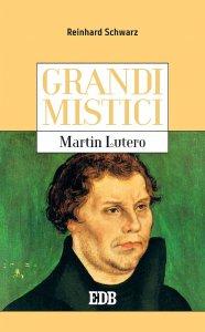 Copertina di 'Grandi mistici. Martin Lutero'