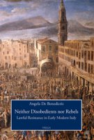 Neither disobedients nor rebels. Lawful resistance in early modern Italy - De Benedictis Angela
