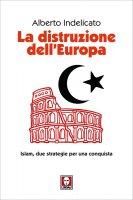 La distruzione dell'Europa - Alberto Indelicato