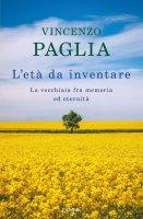 L'età da inventare - Vincenzo Paglia