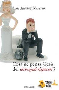 Copertina di 'Cosa ne pensa Gesù dei divorziati risposati?'