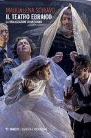 Il teatro ebraico. La realizzazione di un sogno - Schiavo Maddalena
