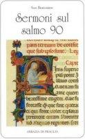 Sermoni sul salmo 90. - Bernardo di Chiaravalle (san)
