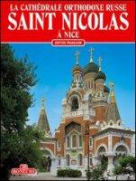 La cattedrale ortodossa russa di San Nicola a Nizza. Ediz. francese