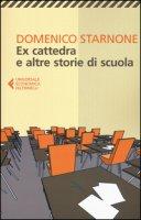 Ex cattedra e altre storie di scuola - Starnone Domenico