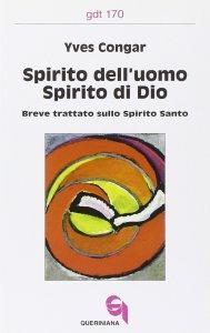 Copertina di 'Spirito dell'uomo, spirito di Dio. Breve trattato sullo Spirito Santo (gdt 170)'