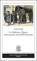 La medicina a Firenze nella seconda metà dell'Ottocento - Nardi Paolo