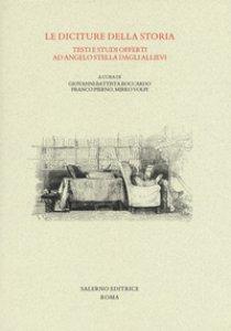 Copertina di 'Le diciture della storia. Testi e studi offerti ad Angelo Stella dagli allievi'