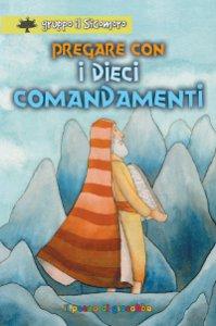 Copertina di 'Pregare con i dieci comandamenti'