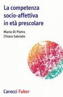 La competenza socio-affettiva in età prescolare - Di Pietro Mario, Salviato Chiara