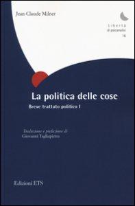 Copertina di 'La politica delle cose. Breve trattato politico'