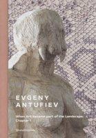 Evgeny Antufiev. When art became part of the landscape. Chapter I. Catalogo della mostra (Palermo, 16 giugno-4 novembre 2018). Ediz. italiana e inglese
