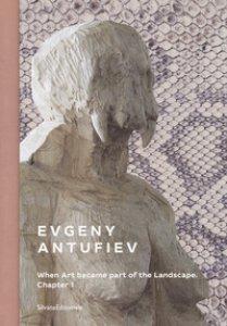 Copertina di 'Evgeny Antufiev. When art became part of the landscape. Chapter I. Catalogo della mostra (Palermo, 16 giugno-4 novembre 2018). Ediz. italiana e inglese'